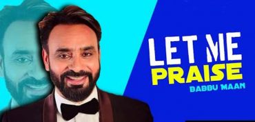 New Song Let Me Praise by Babbu Maan, Video, Lyrics, Download